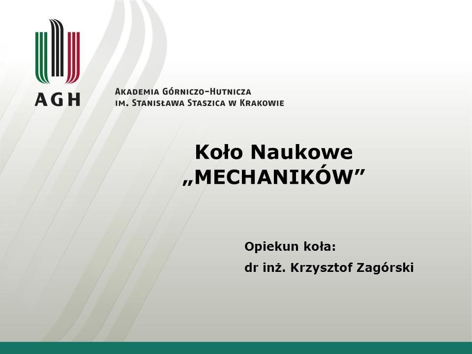 """Koło Naukowe """"MECHANIKÓW"""" Opiekun koła: dr inż. Krzysztof Zagórski"""
