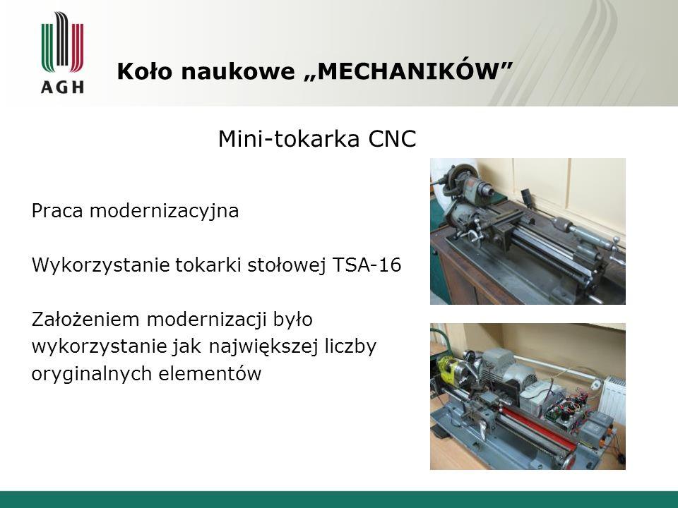 """Koło naukowe """"MECHANIKÓW"""" Mini-tokarka CNC Praca modernizacyjna Wykorzystanie tokarki stołowej TSA-16 Założeniem modernizacji było wykorzystanie jak n"""