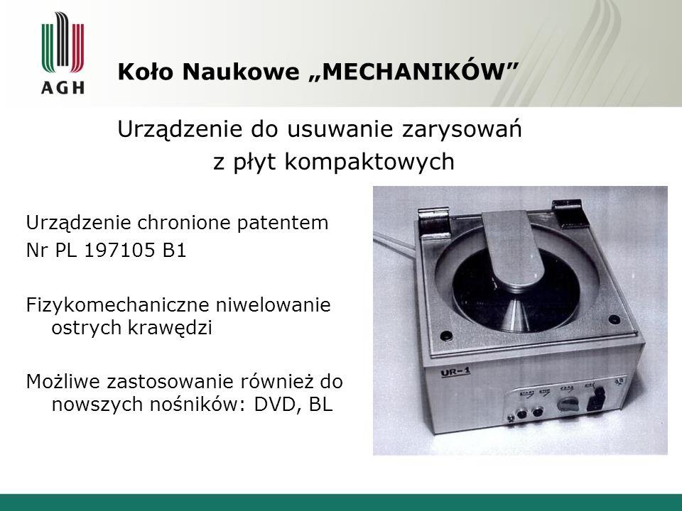 """Koło Naukowe """"MECHANIKÓW"""" Urządzenie do usuwanie zarysowań z płyt kompaktowych Urządzenie chronione patentem Nr PL 197105 B1 Fizykomechaniczne niwelow"""