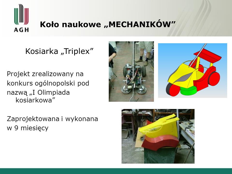 """Koło naukowe """"MECHANIKÓW"""" Kosiarka """"Triplex"""" Projekt zrealizowany na konkurs ogólnopolski pod nazwą """"I Olimpiada kosiarkowa"""" Zaprojektowana i wykonana"""