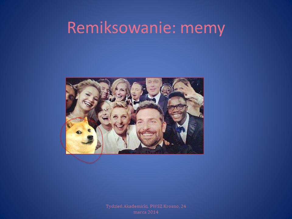 Remiksowanie: memy Tydzień Akademicki, PWSZ Krosno, 24 marca 2014