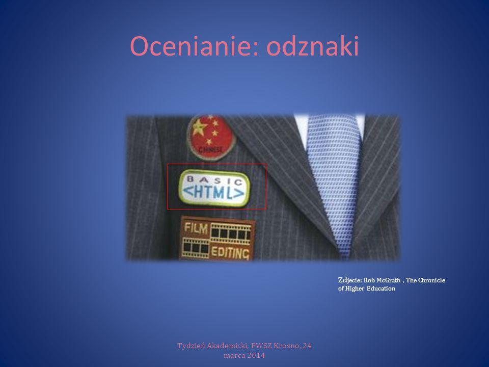 Ocenianie: odznaki Tydzień Akademicki, PWSZ Krosno, 24 marca 2014 Zd jecie: Bob McGrath, The Chronicle of Higher Education