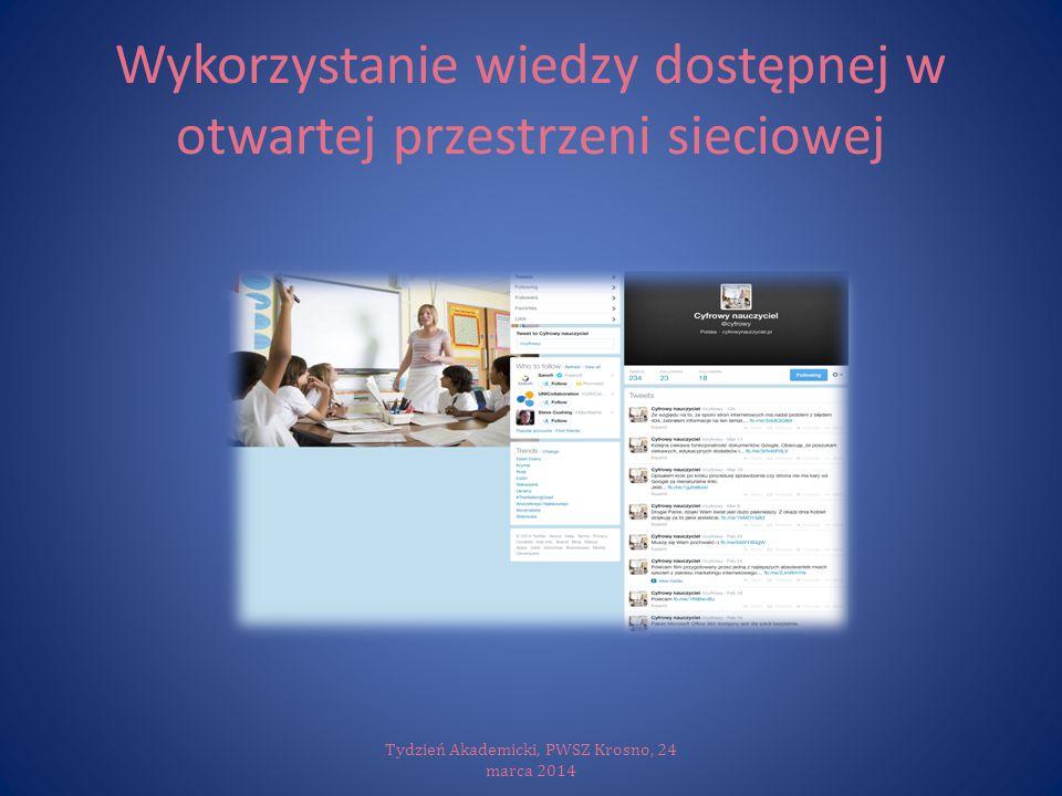 Wykorzystanie wiedzy dostępnej w otwartej przestrzeni sieciowej Tydzień Akademicki, PWSZ Krosno, 24 marca 2014