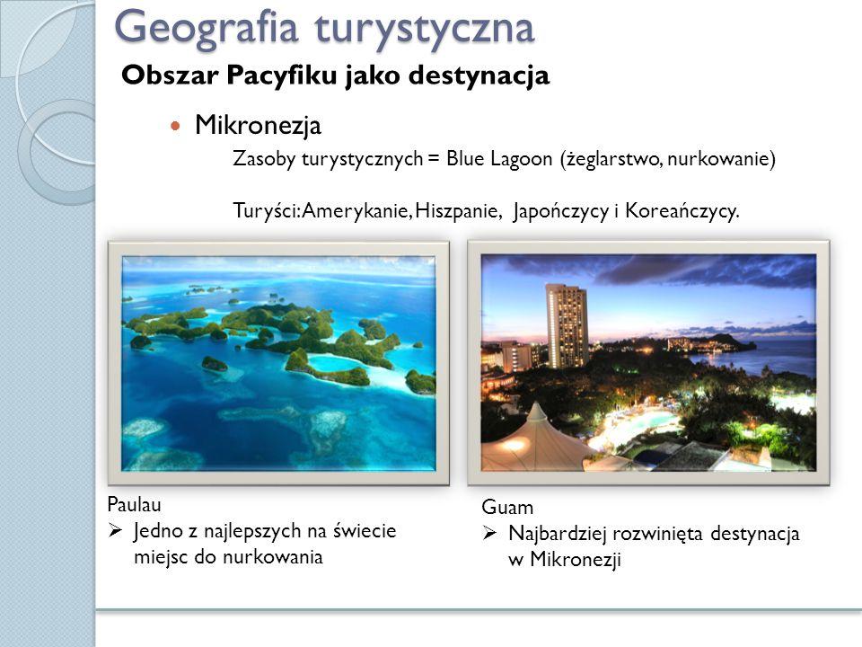 Geografia turystyczna Mikronezja Zasoby turystycznych = Blue Lagoon (żeglarstwo, nurkowanie) Turyści: Amerykanie, Hiszpanie, Japończycy i Koreańczycy.
