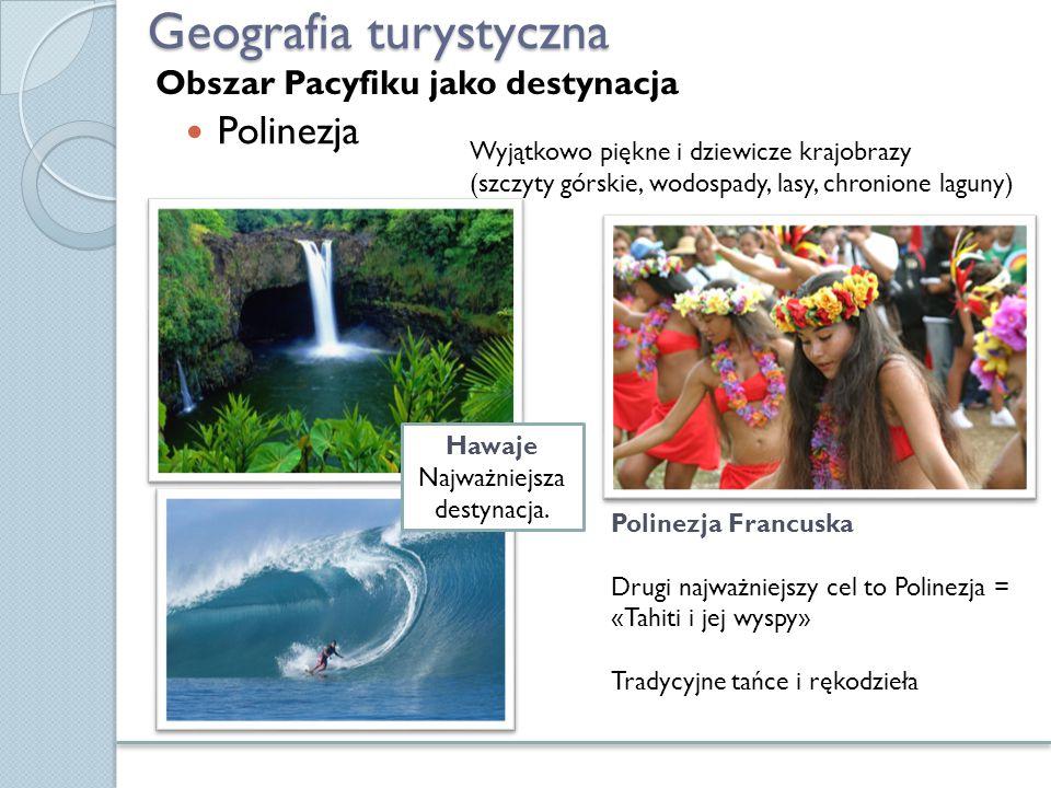 Geografia turystyczna Polinezja Polinezja Francuska Drugi najważniejszy cel to Polinezja = «Tahiti i jej wyspy» Tradycyjne tańce i rękodzieła Wyjątkow