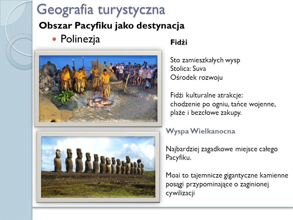 Geografia turystyczna Polinezja Fidżi Sto zamieszkałych wysp Stolica: Suva Ośrodek rozwoju Fidżi kulturalne atrakcje: chodzenie po ogniu, tańce wojenn