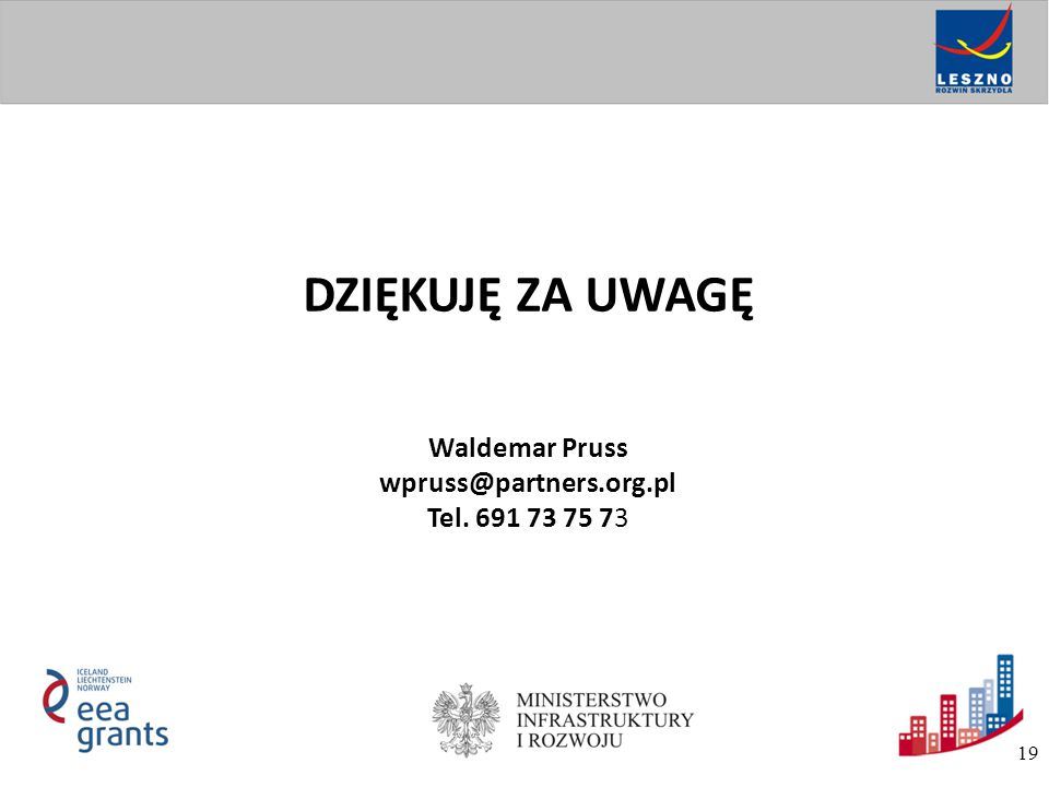 DZIĘKUJĘ ZA UWAGĘ Waldemar Pruss wpruss@partners.org.pl Tel. 691 73 75 73 19