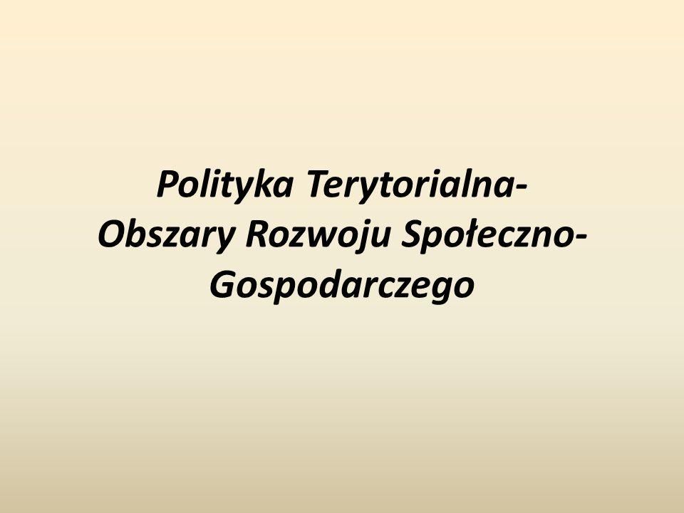 Polityka Terytorialna- Obszary Rozwoju Społeczno- Gospodarczego