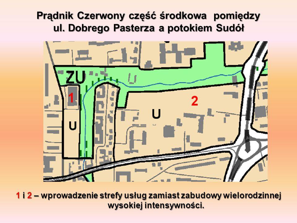 Prądnik Czerwony część środkowa pomiędzy ul. Dobrego Pasterza a potokiem Sudół 1 i 2 – wprowadzenie strefy usług zamiast zabudowy wielorodzinnej wysok