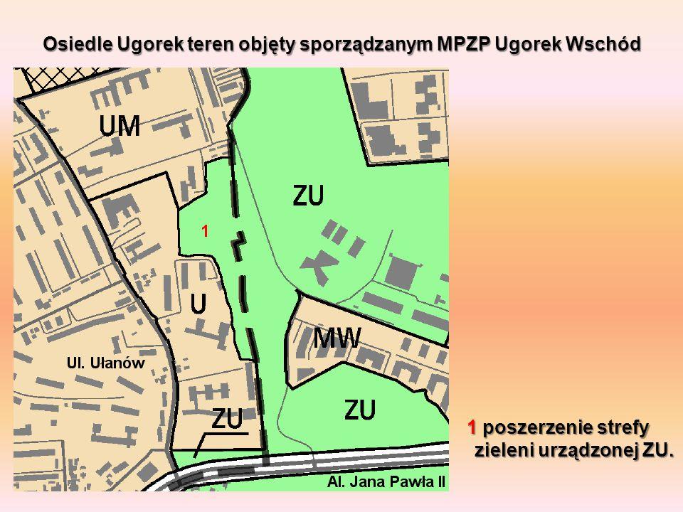Osiedle Ugorek teren objęty sporządzanym MPZP Ugorek Wschód 1 poszerzenie strefy zieleni urządzonej ZU.