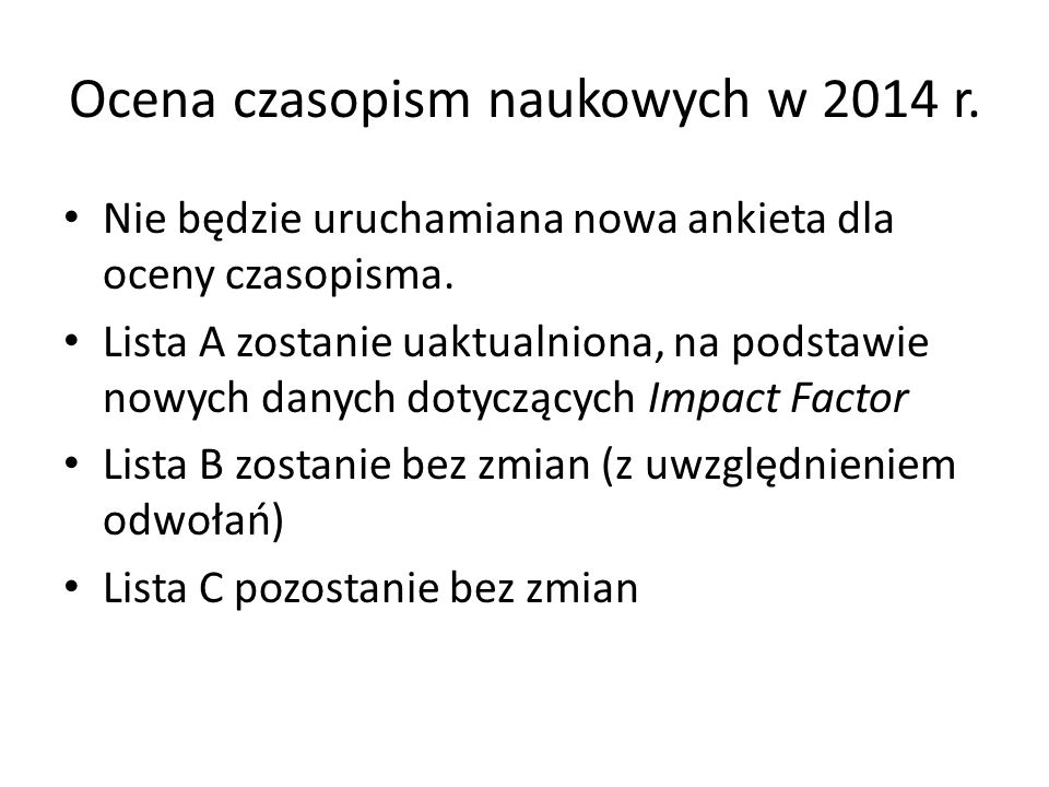 Ocena czasopism naukowych w 2014 r. Nie będzie uruchamiana nowa ankieta dla oceny czasopisma. Lista A zostanie uaktualniona, na podstawie nowych danyc