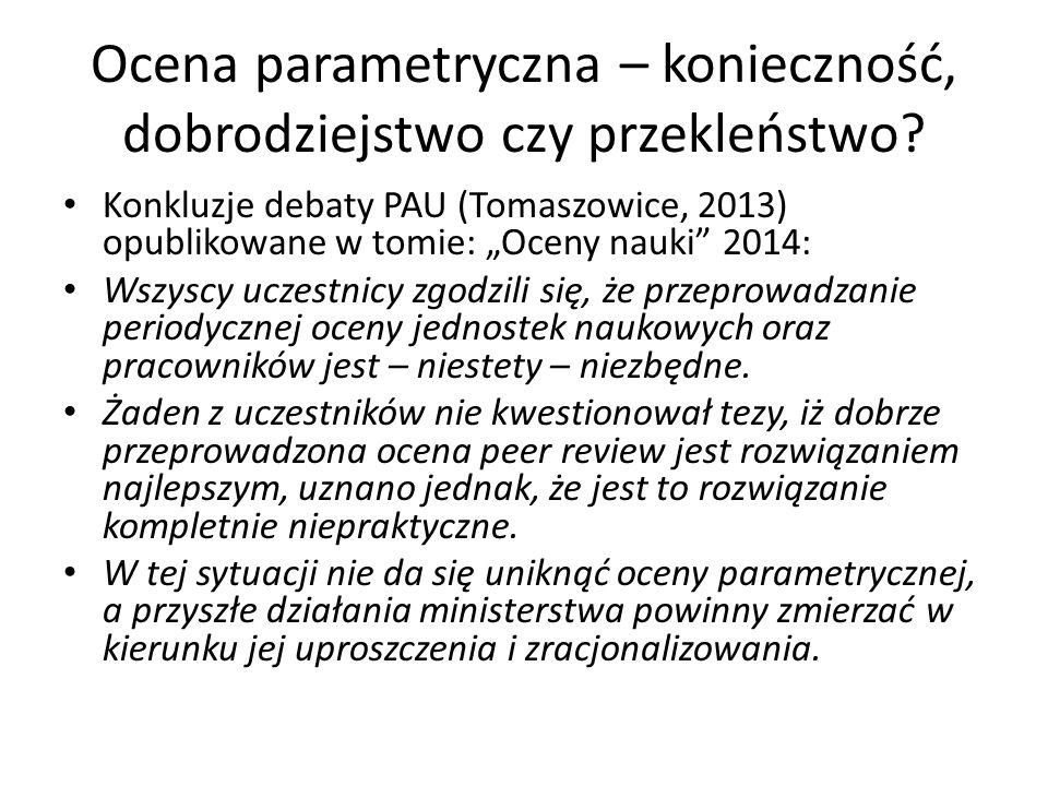 """Ocena parametryczna – konieczność, dobrodziejstwo czy przekleństwo? Konkluzje debaty PAU (Tomaszowice, 2013) opublikowane w tomie: """"Oceny nauki"""" 2014:"""