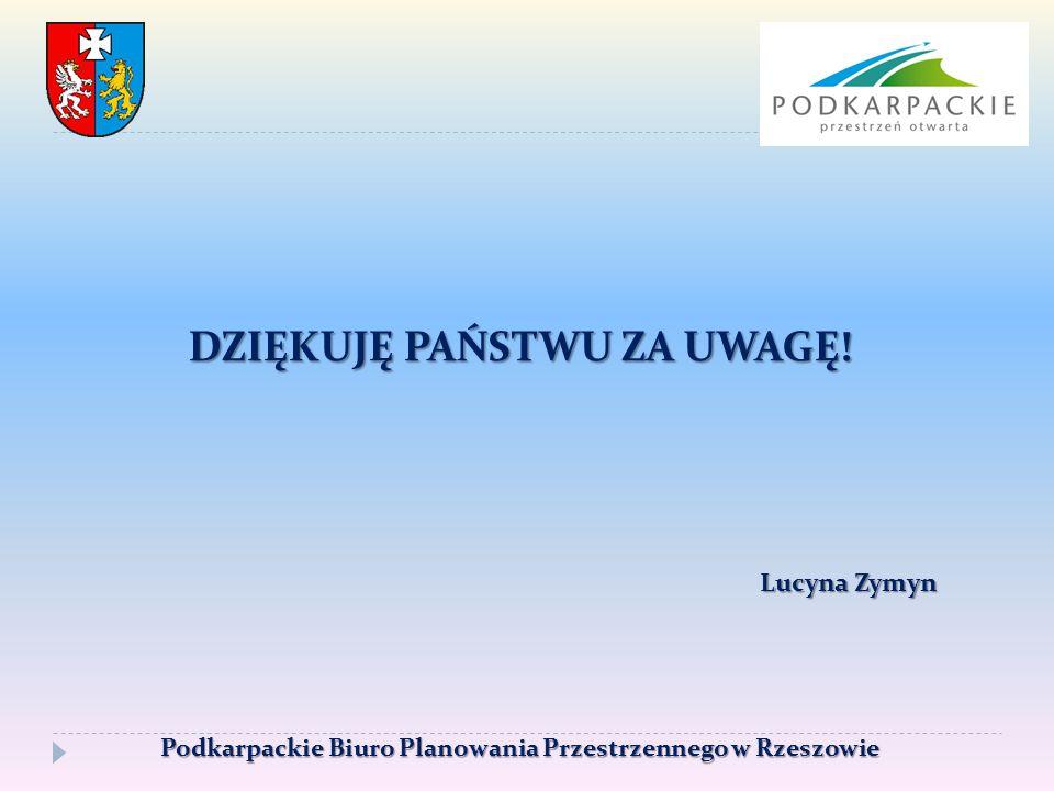 DZIĘKUJĘ PAŃSTWU ZA UWAGĘ! Lucyna Zymyn Lucyna Zymyn Podkarpackie Biuro Planowania Przestrzennego w Rzeszowie