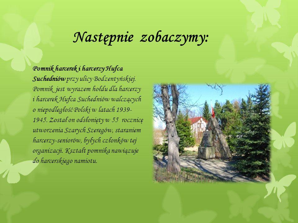 Następnie zobaczymy: Pomnik harcerek i harcerzy Hufca Suchedniów przy ulicy Bodzentyńskiej. Pomnik jest wyrazem hołdu dla harcerzy i harcerek Hufca Su