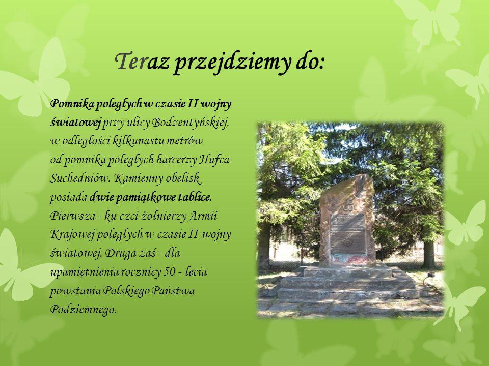 Teraz przejdziemy do: Pomnika poległych w czasie II wojny światowej przy ulicy Bodzentyńskiej, w odległości kilkunastu metrów od pomnika poległych har