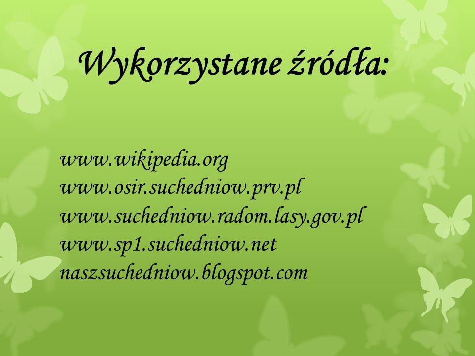 Wykorzystane źródła: www.wikipedia.org www.osir.suchedniow.prv.pl www.suchedniow.radom.lasy.gov.pl www.sp1.suchedniow.net naszsuchedniow.blogspot.com