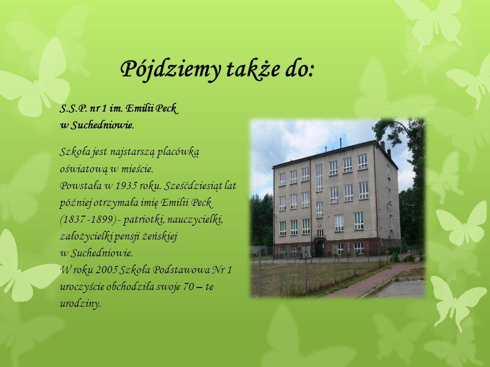 Pójdziemy także do: S.S.P. nr 1 im. Emilii Peck w Suchedniowie. Szkoła jest najstarszą placówką oświatową w mieście. Powstała w 1935 roku. Sześćdziesi