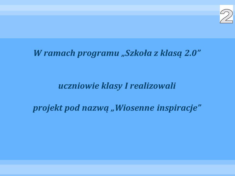 """W ramach programu """"Szkoła z klasą 2.0 uczniowie klasy I realizowali projekt pod nazwą """"Wiosenne inspiracje"""