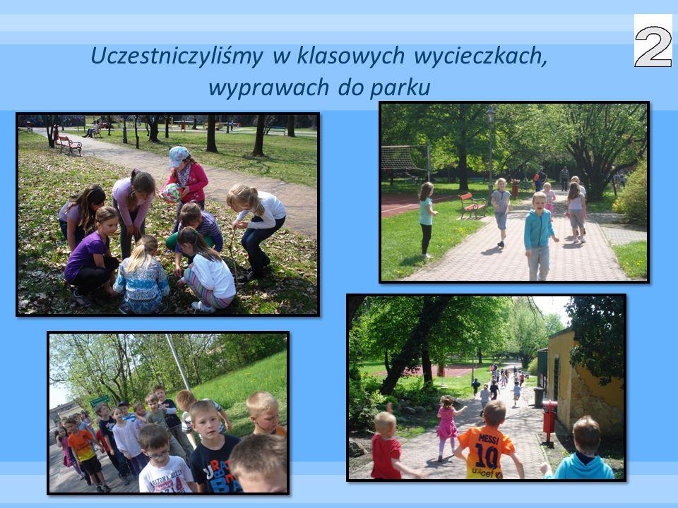 Uczestniczyliśmy w klasowych wycieczkach, wyprawach do parku