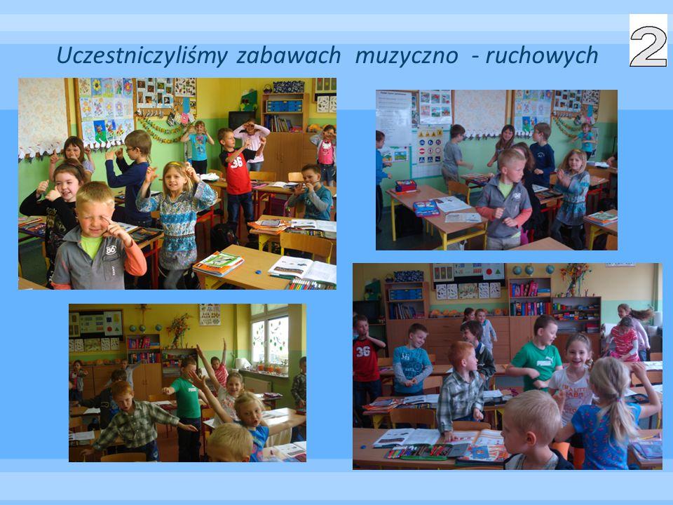 Uczestniczyliśmy zabawach muzyczno - ruchowych
