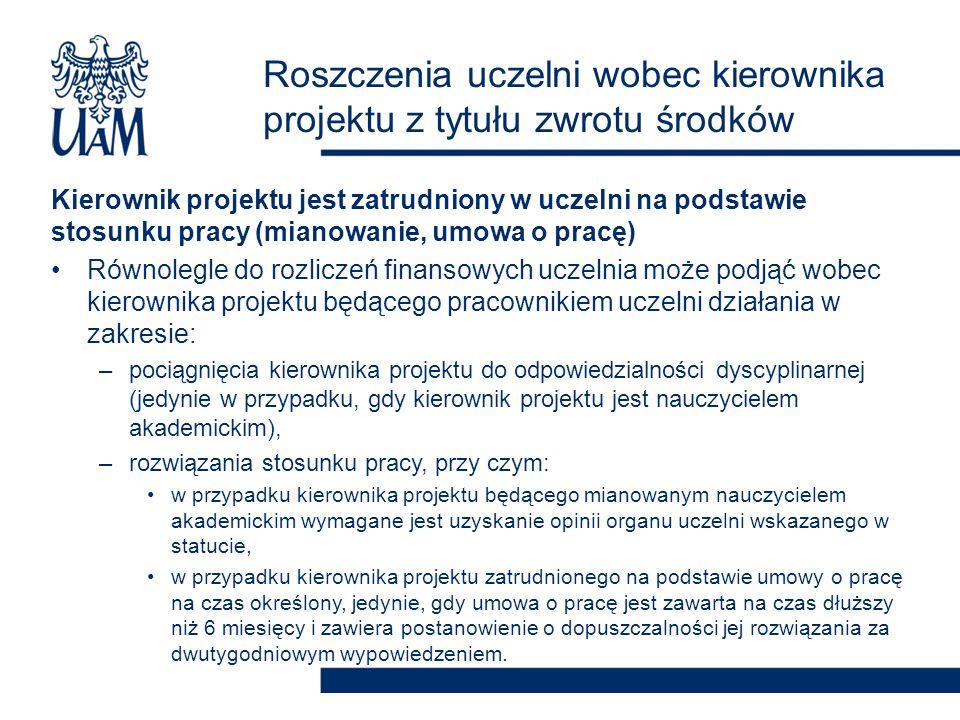 Kierownik projektu jest zatrudniony w uczelni na podstawie stosunku pracy (mianowanie, umowa o pracę) Równolegle do rozliczeń finansowych uczelnia moż