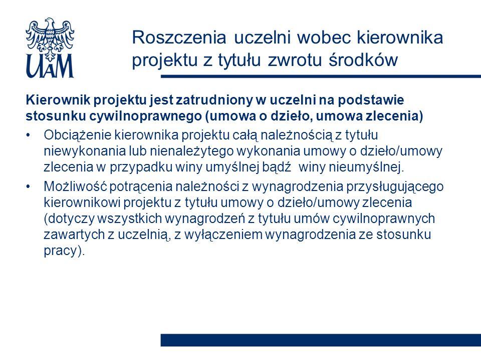 Kierownik projektu jest zatrudniony w uczelni na podstawie stosunku cywilnoprawnego (umowa o dzieło, umowa zlecenia) Obciążenie kierownika projektu ca