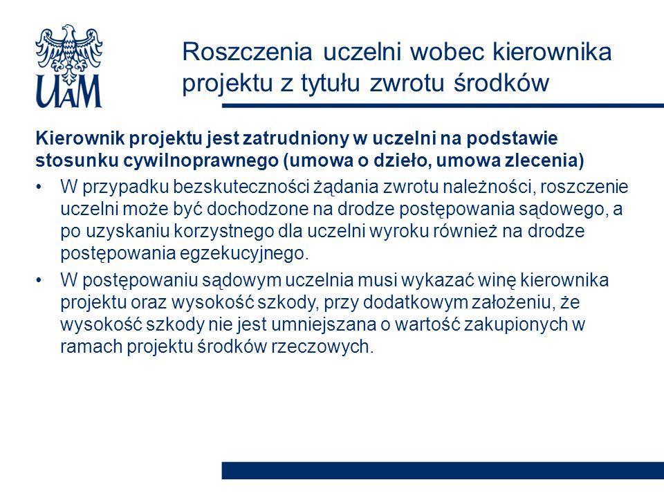 Kierownik projektu jest zatrudniony w uczelni na podstawie stosunku cywilnoprawnego (umowa o dzieło, umowa zlecenia) Roszczenia uczelni wobec kierownika projektu mogą być zabezpieczone w umowie o dzieło/ umowie zlecenia np.