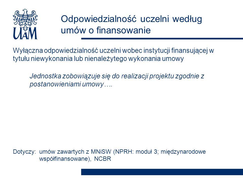 Wyłączna odpowiedzialność uczelni wobec instytucji finansującej w tytułu niewykonania lub nienależytego wykonania umowy Jednostka zobowiązuje się do r