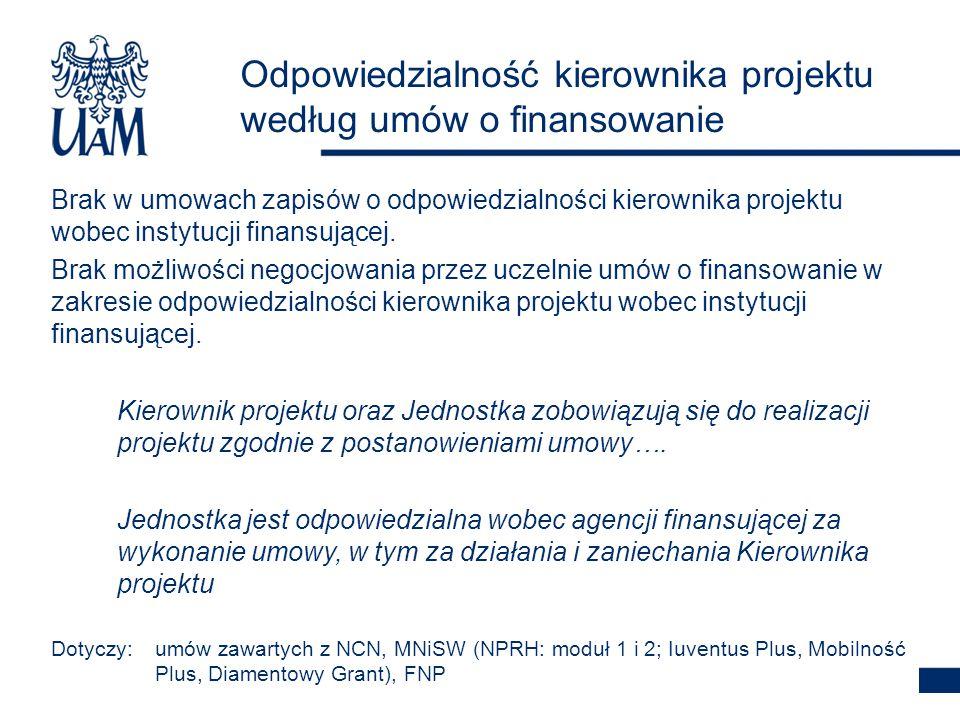 Zaniechania merytoryczne: W razie nieprzyjęcia sprawozdania finansowego lub w razie nieuznania przez projekt pozytywnej oceny merytorycznej umowa może być uznana za niewykonaną w całości lub w części i jednostka jest wezwana do zwrotu środków finansowych wykorzystanych nieprawidłowo Zaniechana formalne: Niezłożenie raportu rocznego w terminie lub złożenie raportu niekompletnego stanowi podstawę wstrzymania dalszego finansowania projektu lub odstąpienia przez agencję finansującą od umowy i do żądania zwrotu przekazanych środków Niezłożenie raportu końcowego w terminie lub złożenie raportu niekompletnego stanowi podstawę do uznania umowy za niewykonaną i do żądania zwrotu przekazanych środków Zaniechania Kierownika projektu w realizacji projektu