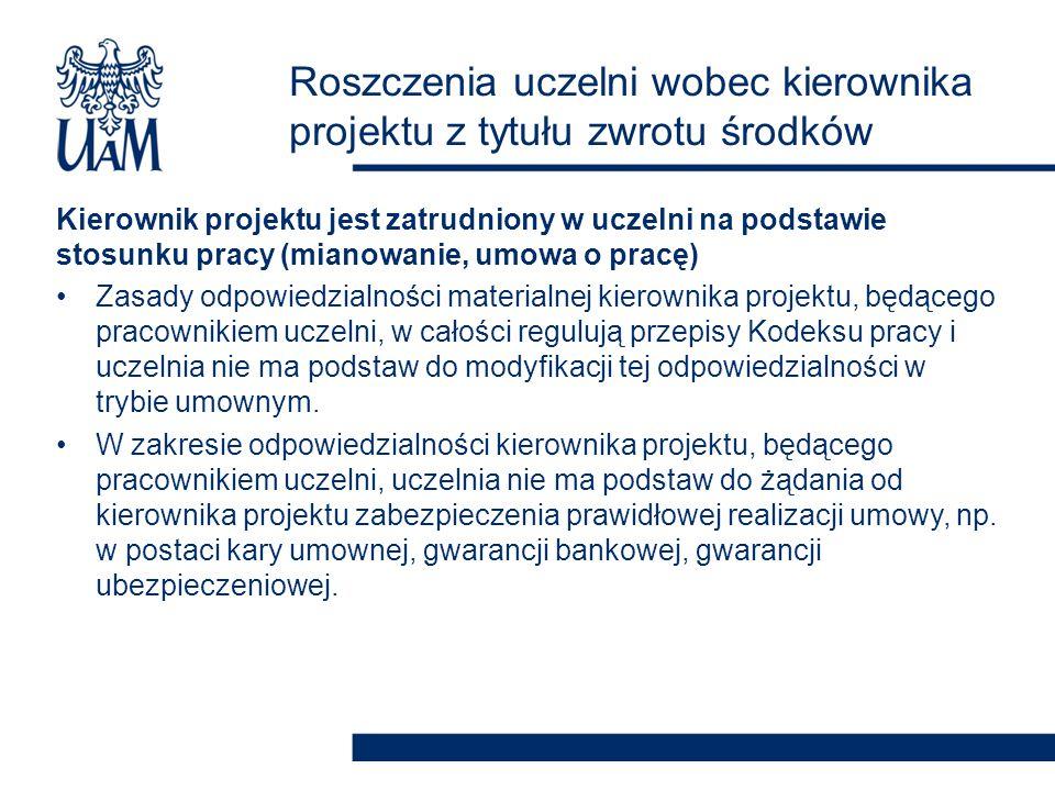 Kierownik projektu jest zatrudniony w uczelni na podstawie stosunku pracy (mianowanie, umowa o pracę) Zasady odpowiedzialności materialnej kierownika
