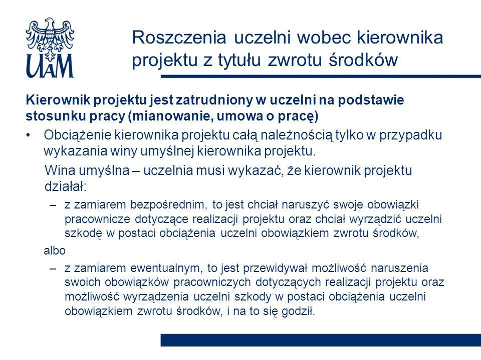 Kierownik projektu jest zatrudniony w uczelni na podstawie stosunku pracy (mianowanie, umowa o pracę) Obciążenie kierownika projektu całą należnością