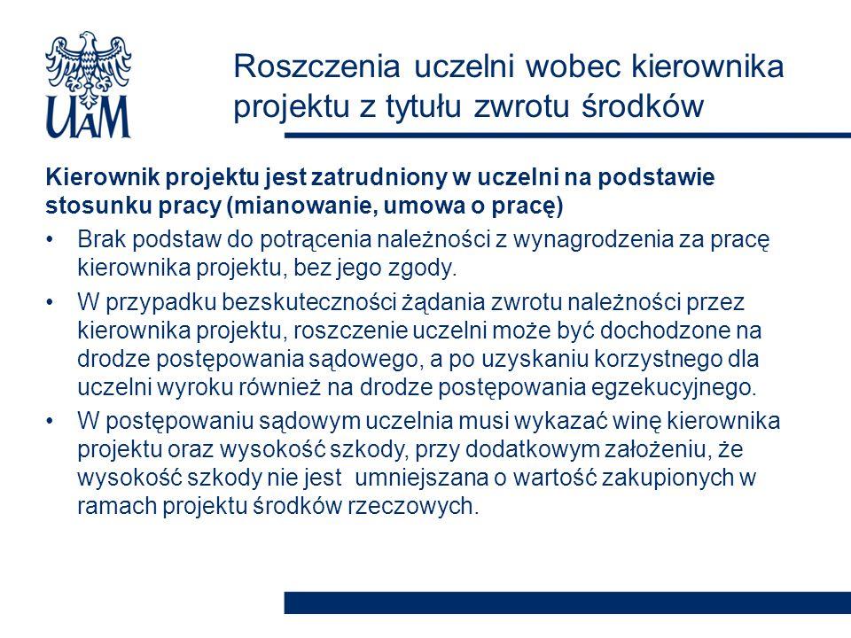 Kierownik projektu jest zatrudniony w uczelni na podstawie stosunku pracy (mianowanie, umowa o pracę) Brak podstaw do potrącenia należności z wynagrod