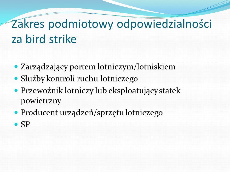 Zakres podmiotowy odpowiedzialności za bird strike Zarządzający portem lotniczym/lotniskiem Służby kontroli ruchu lotniczego Przewoźnik lotniczy lub e