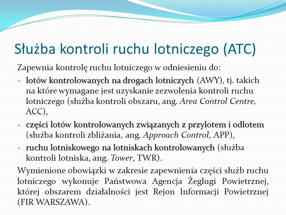 Służba kontroli ruchu lotniczego (ATC) Zapewnia kontrolę ruchu lotniczego w odniesieniu do: - lotów kontrolowanych na drogach lotniczych - lotów kontr