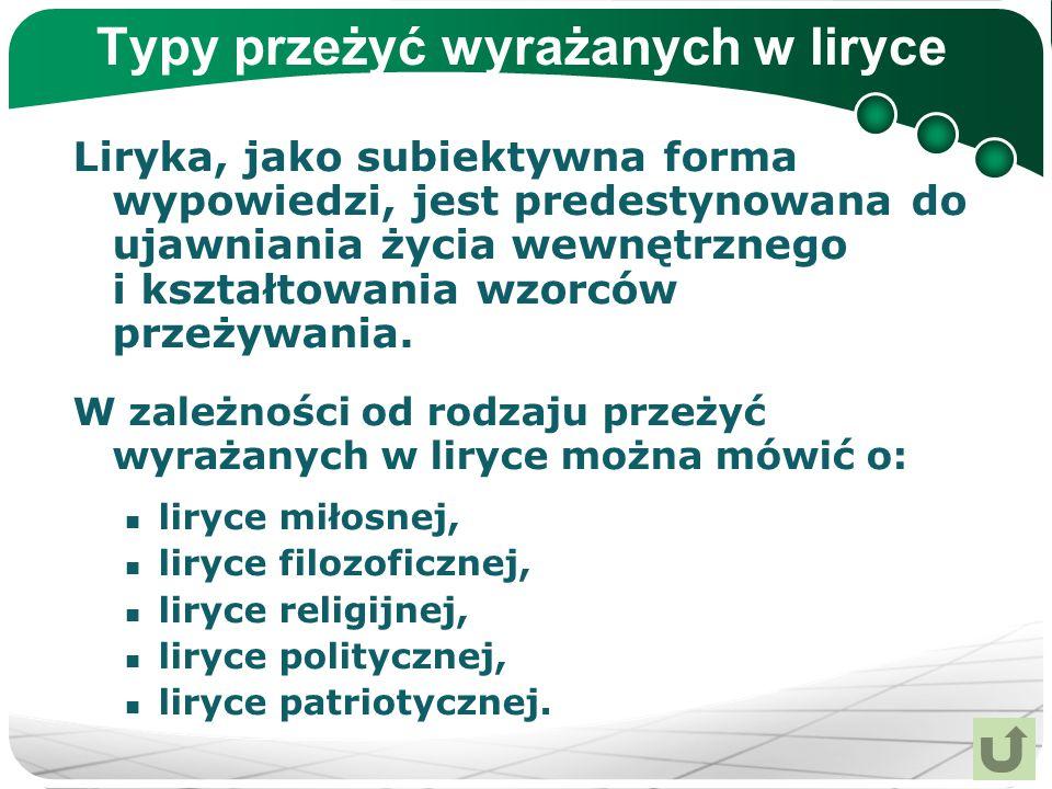 Typy przeżyć wyrażanych w liryce Liryka, jako subiektywna forma wypowiedzi, jest predestynowana do ujawniania życia wewnętrznego i kształtowania wzorc