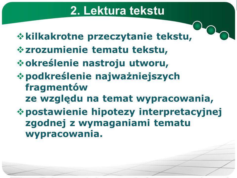 2. Lektura tekstu  kilkakrotne przeczytanie tekstu,  zrozumienie tematu tekstu,  określenie nastroju utworu,  podkreślenie najważniejszych fragmen