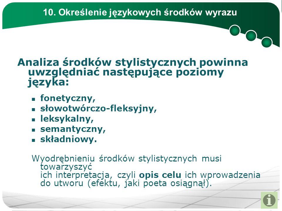 10. Określenie językowych środków wyrazu Analiza środków stylistycznych powinna uwzględniać następujące poziomy języka: fonetyczny, słowotwórczo-fleks