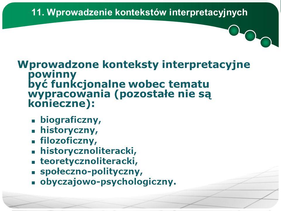 11. Wprowadzenie kontekstów interpretacyjnych Wprowadzone konteksty interpretacyjne powinny być funkcjonalne wobec tematu wypracowania (pozostałe nie