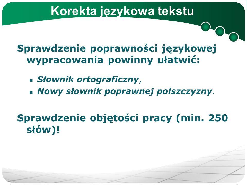 Korekta językowa tekstu Sprawdzenie poprawności językowej wypracowania powinny ułatwić: Słownik ortograficzny, Nowy słownik poprawnej polszczyzny. Spr