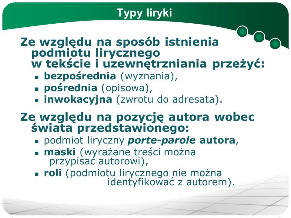 Typy liryki Ze względu na sposób istnienia podmiotu lirycznego w tekście i uzewnętrzniania przeżyć: bezpośrednia (wyznania), pośrednia (opisowa), inwo