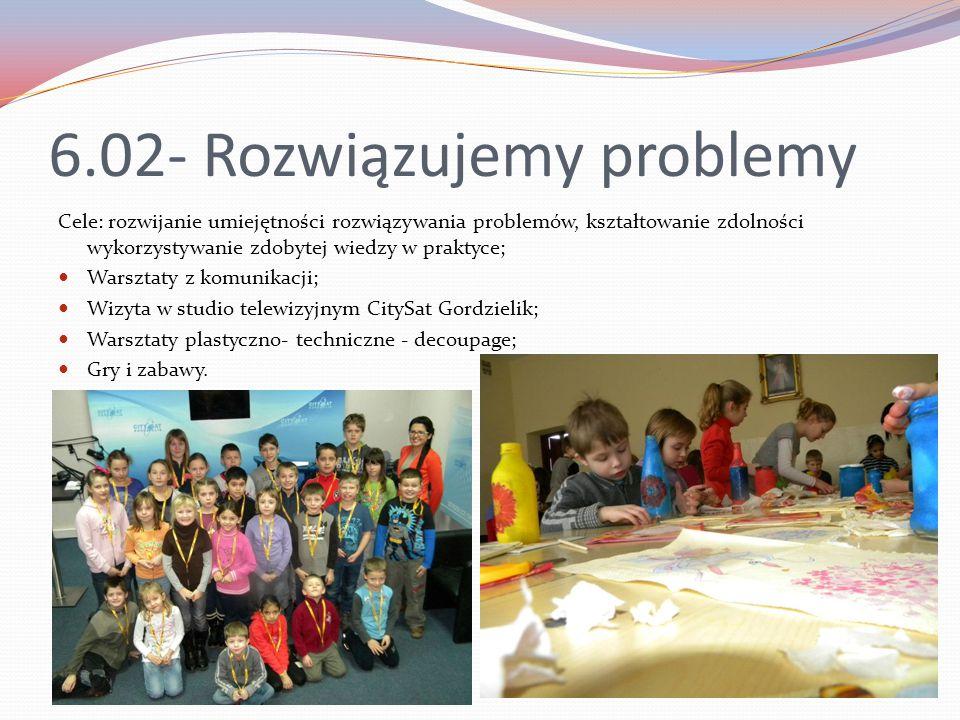 6.02- Rozwiązujemy problemy Cele: rozwijanie umiejętności rozwiązywania problemów, kształtowanie zdolności wykorzystywanie zdobytej wiedzy w praktyce;