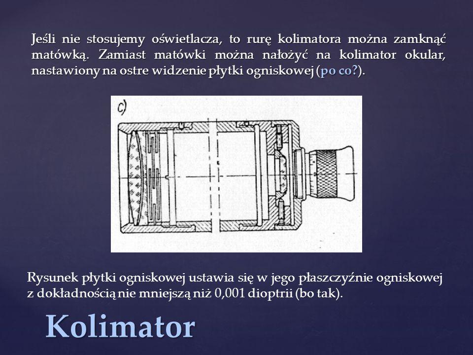 Kolimator Jeśli nie stosujemy oświetlacza, to rurę kolimatora można zamknąć matówką.