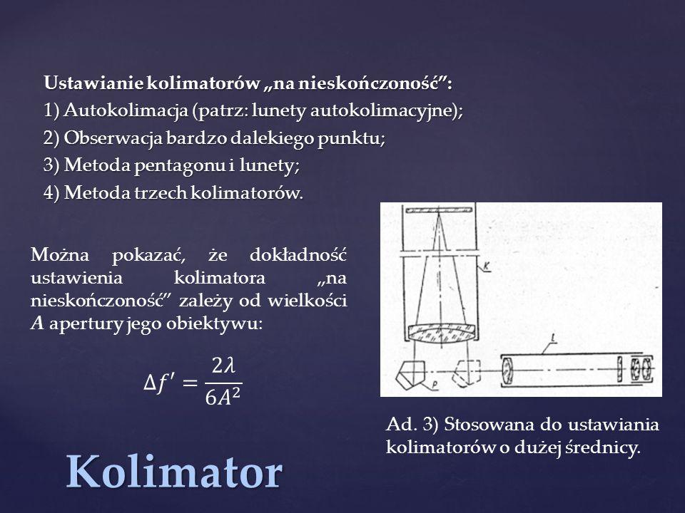 """Kolimator Ustawianie kolimatorów """"na nieskończoność : 1) Autokolimacja (patrz: lunety autokolimacyjne); 2) Obserwacja bardzo dalekiego punktu; 3) Metoda pentagonu i lunety; 4) Metoda trzech kolimatorów."""