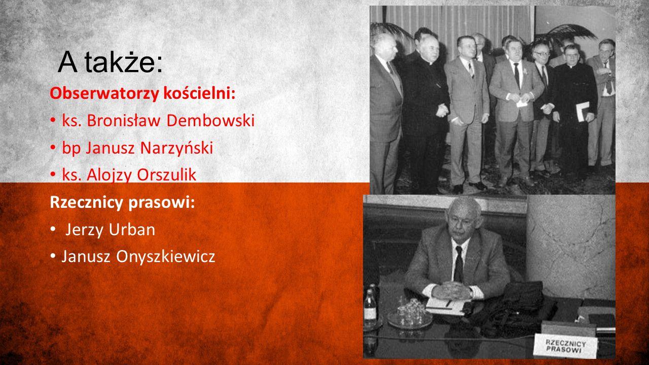 Obserwatorzy kościelni: ks. Bronisław Dembowski bp Janusz Narzyński ks. Alojzy Orszulik Rzecznicy prasowi: Jerzy Urban Janusz Onyszkiewicz A także: