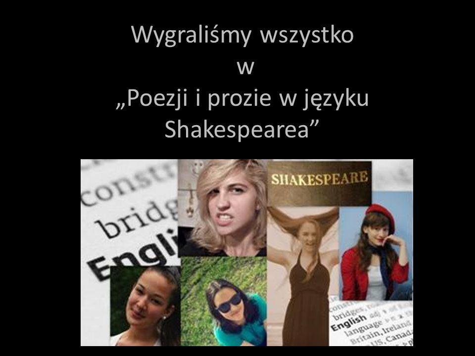 """Wygraliśmy wszystko w """"Poezji i prozie w języku Shakespearea"""""""