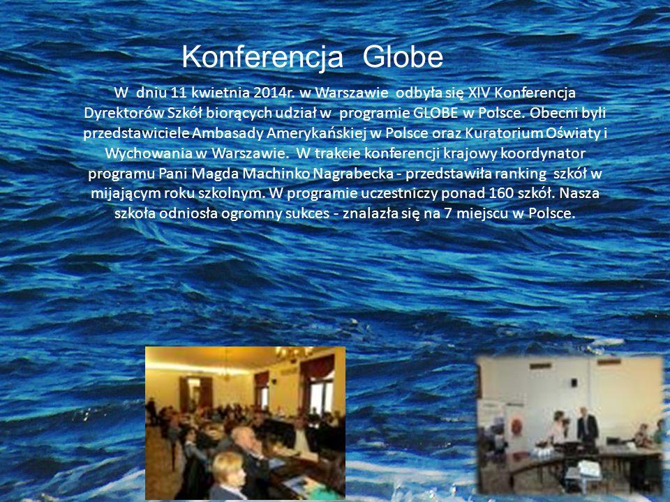 Konferencja Globe W dniu 11 kwietnia 2014r. w Warszawie odbyła się XIV Konferencja Dyrektorów Szkół biorących udział w programie GLOBE w Polsce. Obecn