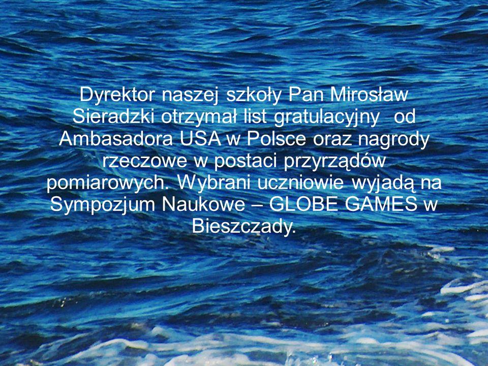 Dyrektor naszej szkoły Pan Mirosław Sieradzki otrzymał list gratulacyjny od Ambasadora USA w Polsce oraz nagrody rzeczowe w postaci przyrządów pomiaro