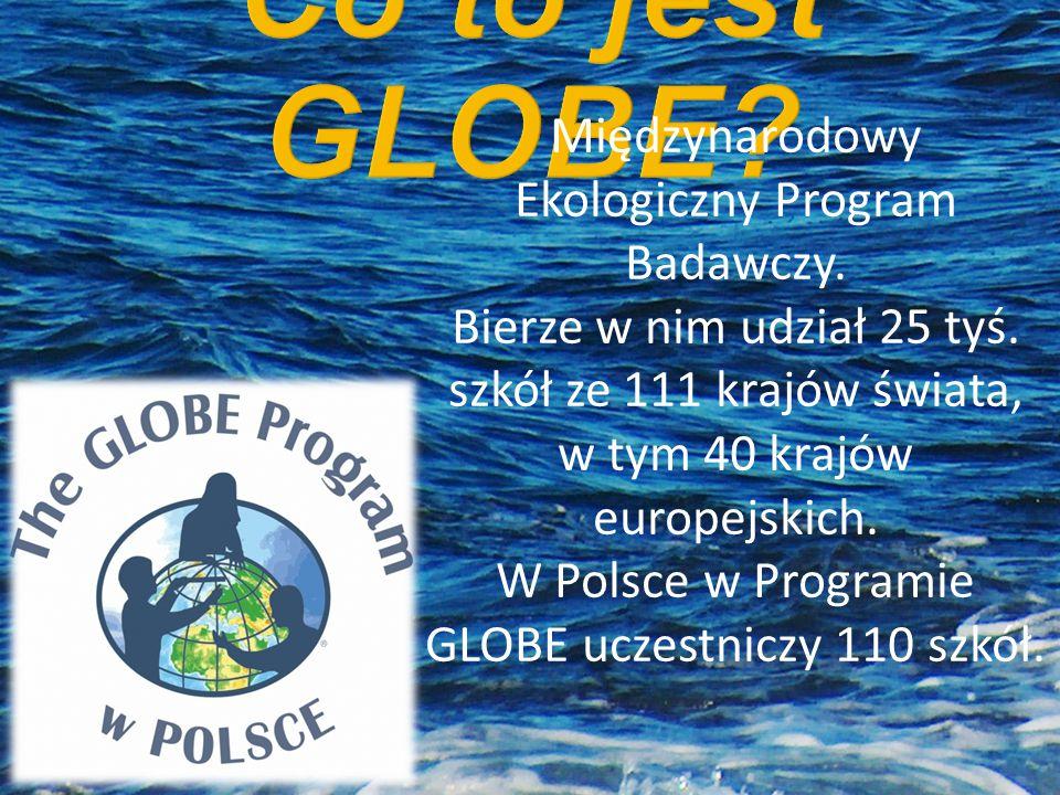 Międzynarodowy Ekologiczny Program Badawczy. Bierze w nim udział 25 tyś. szkół ze 111 krajów świata, w tym 40 krajów europejskich. W Polsce w Programi