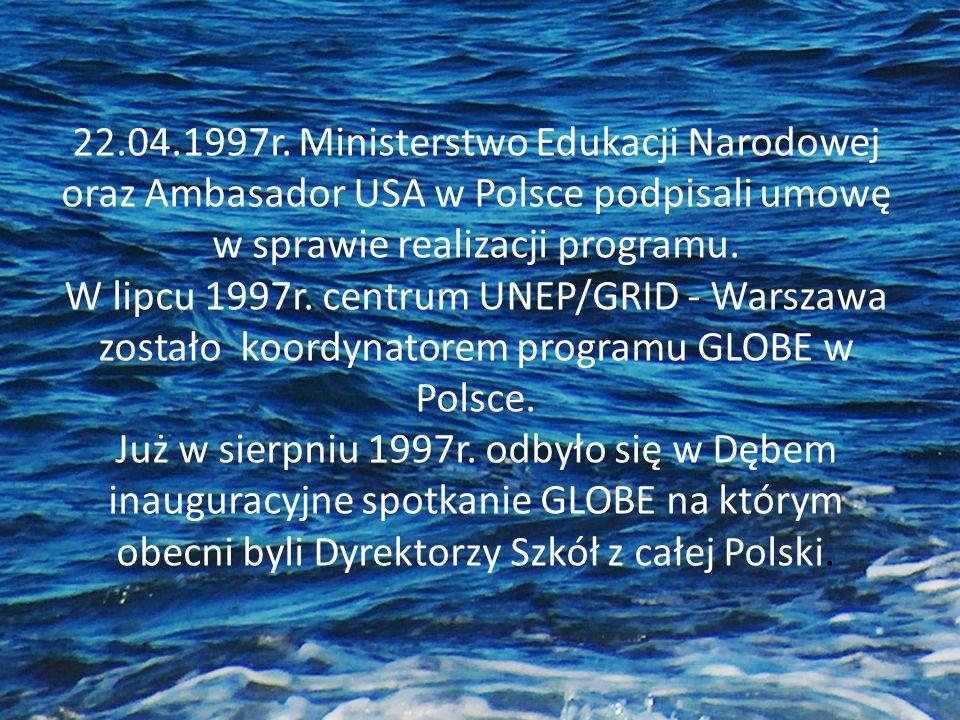 22.04.1997r. Ministerstwo Edukacji Narodowej oraz Ambasador USA w Polsce podpisali umowę w sprawie realizacji programu. W lipcu 1997r. centrum UNEP/GR
