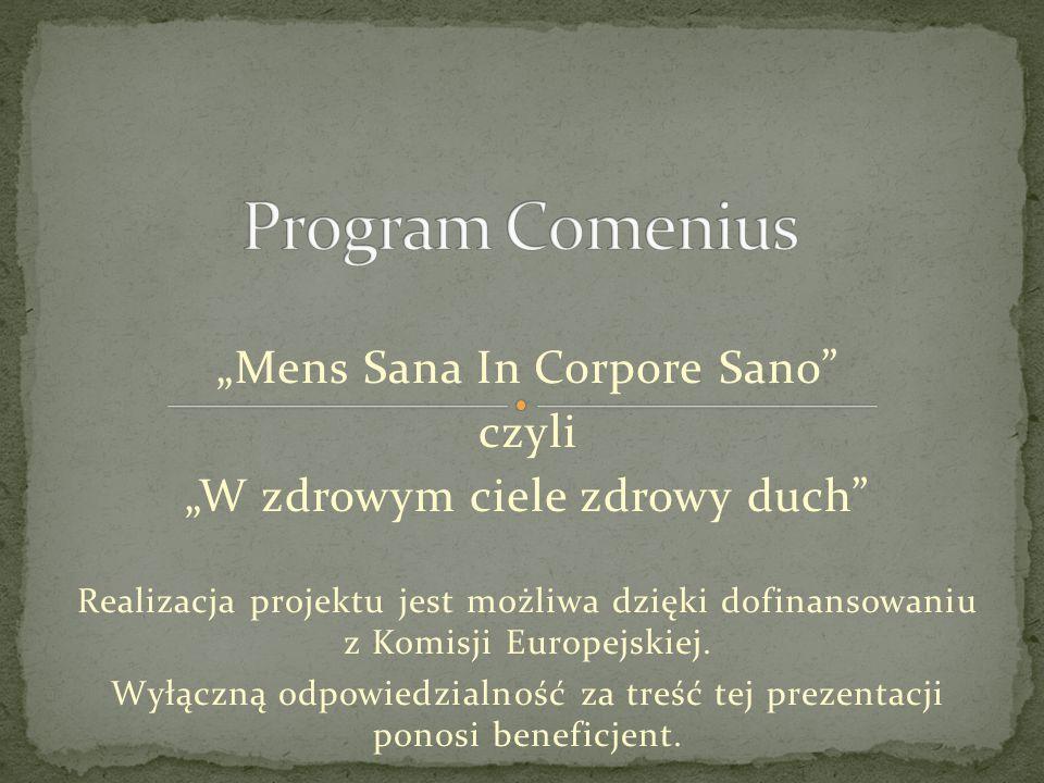 """""""Mens Sana In Corpore Sano"""" czyli """"W zdrowym ciele zdrowy duch"""" Realizacja projektu jest możliwa dzięki dofinansowaniu z Komisji Europejskiej. Wyłączn"""